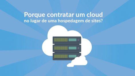 Porque contratar um cloud no lugar de uma hospedagem de sites?